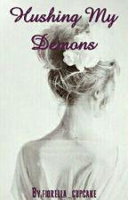 Hushing My Demons by fiorella_cupcake