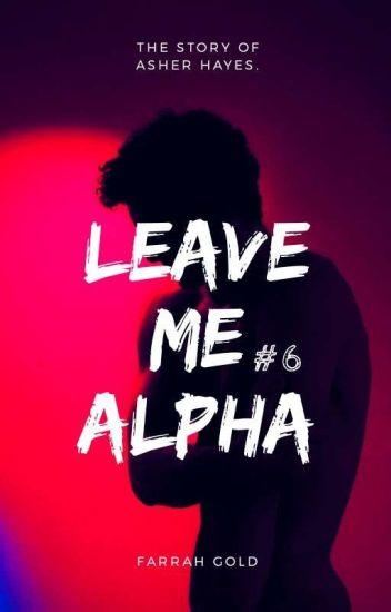 Leave Me Alpha