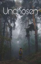 Unchosen [On Hold] by xxXlawritersXxx