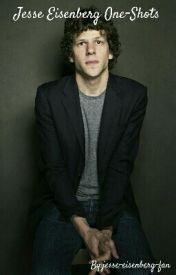 Jesse Eisenberg One-Shots by jesse-eisenberg-fan