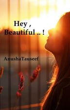 Hey,Beautiful..! by AnushaTauseef