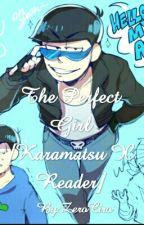 The Perfect Girl [Karamatsu X Reader] by ZeroCiro
