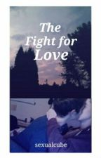 The Fight for Love~Tofuudiger by sexualcube
