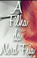 A Filha da Nerd Feia  by MandyeTeca1315