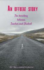 An offbeat story - The love between teacher and student (german) #Wattys2016 by NiallisThePotatoking