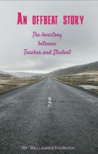 An offbeat story - The lovestory between Teacher and Student  by Bellassketchbook
