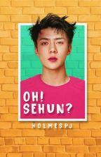 Oh! SeHun? by HolmesPJ