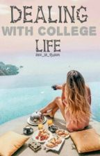 Dealing With College Life [On Hold] by Sav_is_queen