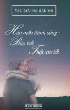 [Hiện Đại, Ngược Tâm] Hào Môn Thịnh Sủng, Bảo Bối Thật Xin Lỗi - Hạ San Hô by DamToNhien