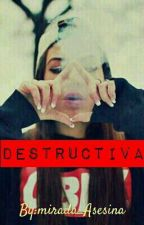 Destructively- PAUSADA- by mirada_Asesina