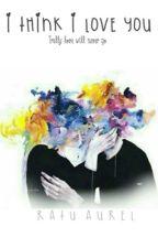 I Think I Love You {Z.M} by RatuAurel