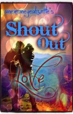 Shout Out Love by khreemaree