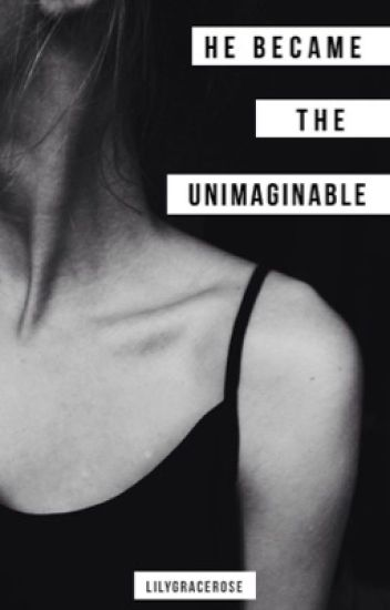 He Became The Unimaginable