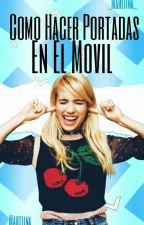 Como Hacer Portadas En El Movil by _Martiina_