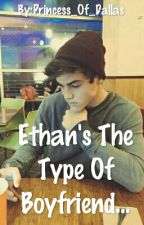 Ethan's The Type Of Boyfriend by Princess_Of_Dallas