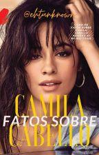 Fatos Sobre Camila Cabello [ R E P O S T A D A ] by t_unknown