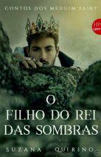 O Filho Do Rei Das Sombras - Contos Dos Medium Fairy by suzanaquirino