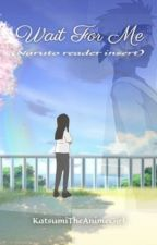 Wait For Me (Slight Kid Kakashi x Reader) by katsumitheanimegirl