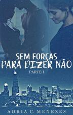 Sem Forças Para Dizer Não. by Adria_C_Menezes