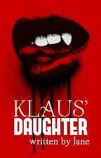 Klaus' Daughter (a vampire diaries fanfiction) * Being Edited* by GingerEyes