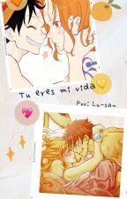 Tu Eres Mi Vida (LuffyxNami) by luchii-chan