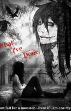 What I've Done... (Jeff The Killer Love Story) by Unbreakable_Heart