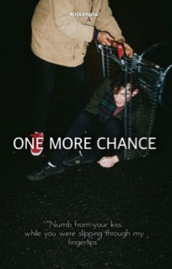 one more chance  >> cashton