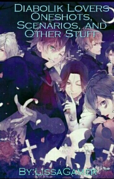 Diabolik Lovers Oneshots, Scenarios, And Other Stuff
