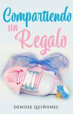 Compartiendo un Regalo (Pausada) by MizzDeedeeBaby