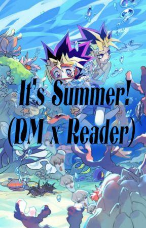 It's Summer! (DM x Reader) (WORKING PROGRESS) by Think-Twice