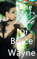 The Wife of Bruce Wayne  by fortheloveofwriting