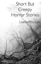 Short But Creepy Horror Stories by LisetteMorton