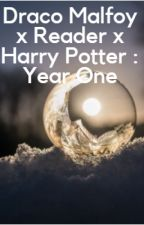 Draco Malfoy x Reader x Harry: Year One by Ishlandisha