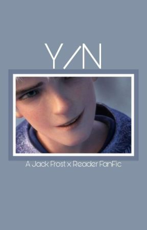 (Y/n)   Jack Frost x Reader  ✅ by _Queen_Mena_