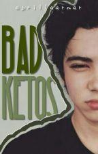 Bad Ketos (Completed) by aprillaarmar