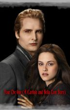 Your The One. (A Carlisle and Bella Love Story)  by Immortal_Forever31