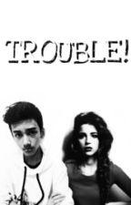 TROUBLE! (INH) by grievermazerunner