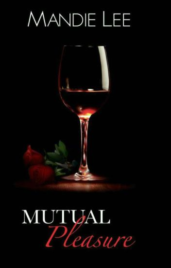 Mutual Pleasure (LAST CHAPTERS DELETED)