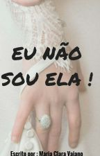 Eu Não Sou Ela.  ( EM REVISÃO ! ) by MariaClaraVaiano