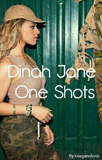 Dinah Jane One Shots