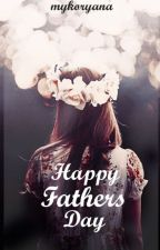 Happy Father's Day (One Shot) #Wattys2016 by mykoryana