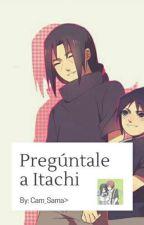 Preguntale A Itachi Uchiha by CamiUzumaki15