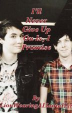 I'll Never Give Up On Us, I Promise (A Phanfic) by LionWearingALlamaHat
