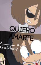 Quiero amarte (¿___ o Golden?)☆ by Ele-DD