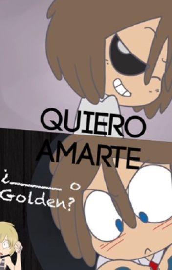 Quiero amarte (¿___ o Golden?)☆