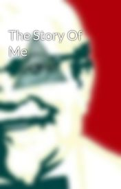 The Story Of Me by GetRektJust360edYou