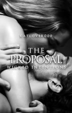 The Proposal: Wicked Intentions (The Wattys2016) by KatLover000