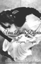 Una Matrimonio Diferente. || Bryan Mouque y _______ || by BryanMGirls