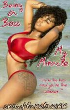 My Miracle || Being a Boss by snowflakelove1616