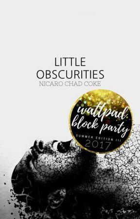 Little Obscurities © [ #WattpadBlockParty ]  by NicaroChadCoke